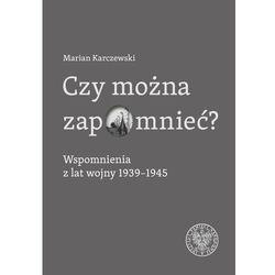 Czy można zapomnieć? wspomnienia z lat wojny 1939–1945 (opr. twarda)