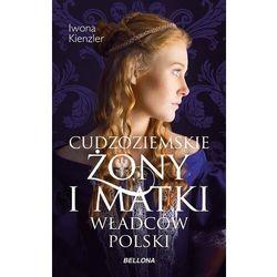 Cudzoziemskie żony i matki władców polski (opr. miękka)