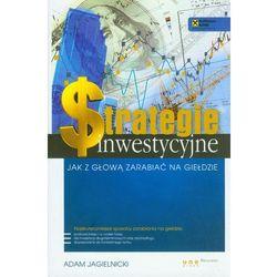 Strategie inwestycyjne. Jak z głową zarabiać na giełdzie (opr. twarda)