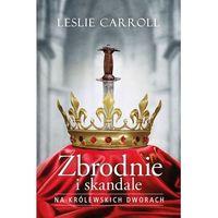 Poezja, Zbrodnie i skandale na królewskich dworach - Leslie Carroll (opr. miękka)