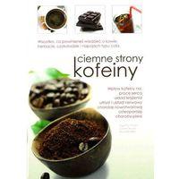 Książki kulinarne i przepisy, Ciemne Strony Kofeiny (opr. miękka)