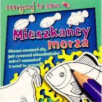 Książki dla dzieci, Narysuj to sam. Mieszkańcy morza. (opr. miękka)