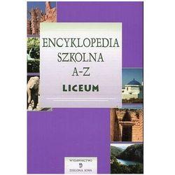 Encyklopedia szkolna A-Z. Liceum Praca zbiorowa