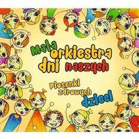 Bajki i piosenki, Piosenki Zdrowych Dzieci - Mała Orkiestra Dni Naszych (Płyta CD)
