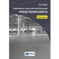 Projektowanie i ocena techniczna betonowych podłóg przemysłowych [Hajduk Piotr] (opr. miękka)