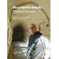 Książki religijne, Po co światu mnich? - Zioło Michał, Kolska Katarzyna, Bielecki Roman (opr. miękka)