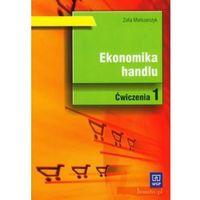 Biblioteka biznesu, Ekonomika Handlu Część 1 Ćwiczenia (opr. miękka)