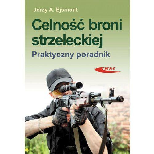 Biblioteka motoryzacji, CELNOŚĆ BRONI STRZELECKIEJ. PRAKTYCZNY PORADNIK (opr. miękka)