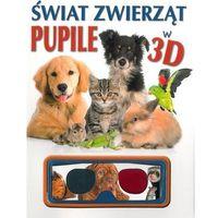 Książki dla dzieci, Świat zwierząt Pupile w 3D (opr. miękka)