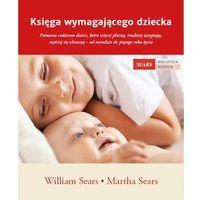 Hobby i poradniki, Księga Wymagającego Dziecka - William Sears. Martha Sears (opr. miękka)