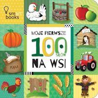 Książki dla dzieci, MOJE PIERWSZE 100 SŁÓW. Na wsi (opr. twarda)