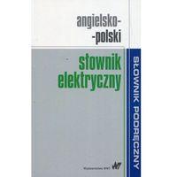 Słowniki, encyklopedie, Angielsko-polski słownik elektryczny - Wydawnictwo Naukowe PWN (opr. miękka)