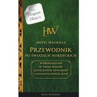 Książki dla młodzieży, HOTEL WALHALLA PRZEWODNIK PO ŚWIATACH NORDYCKICH MAGNUS CHASE I BOGOWIE ASGARDU - RICK RIORDAN (opr. twarda)