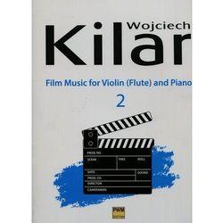 Muzyka filmowa na skrzypce (flet) i fortepian, zeszyt 2 - Wojciech Kilar DARMOWA DOSTAWA KIOSK RUCHU (opr. miękka)