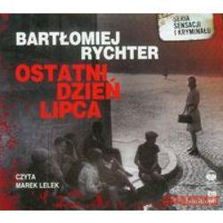 Ostatni dzień lipca. Książka audio CD MP3 - Bartłomiej Rychter