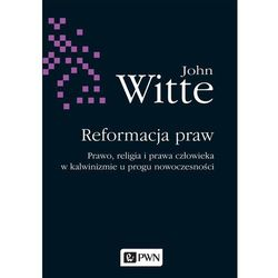 Reformacja praw. Prawo, religia i prawa człowieka w Kalwinizmie u progu nowoczesności - JOHN WITTE (opr. miękka)