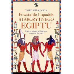 Powstanie i upadek Starożytnego Egiptu. - Toby Wilkinson (opr. twarda)