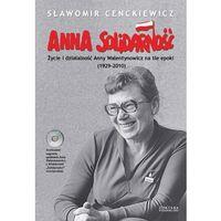 Biografie i wspomnienia, ANNA SOLIDARNOŚĆ. ŻYCIE I DZIAŁALNOŚĆ ANNY WALENTYNOWICZ NA TLE EPOKI (1929-2010) (opr. miękka)