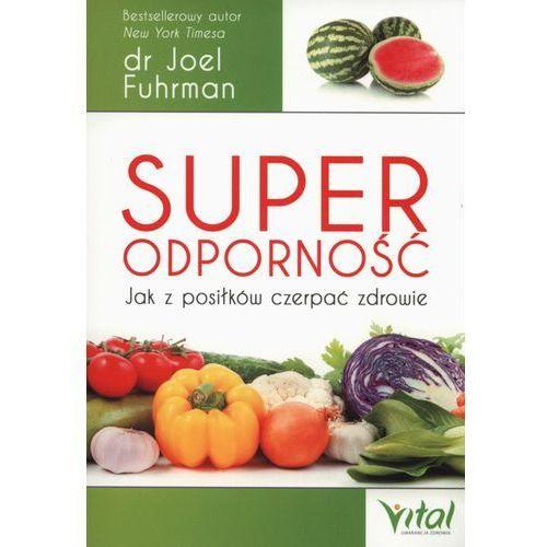 Hobby i poradniki, Super odporność. Jak z posiłków czerpać zdrowie - dr FUHRMAN JOEL (opr. broszurowa)