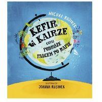 Książki dla dzieci, Kefir w kairze, czyli podróże palcem po mapie wyd. 2021 (opr. twarda)