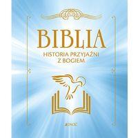 Hobby i poradniki, Biblia Historia przyjaźni z Bogiem - Praca zbiorowa (opr. twarda)