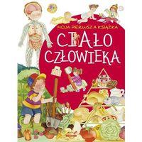Książki dla dzieci, Moja pierwsza książka Ciało człowieka - Praca zbiorowa (opr. twarda)