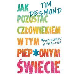 Jak pozostać człowiekiem w tym piep*onym świecie - Tim Desmond (opr. miękka)