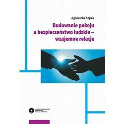 Budowanie pokoju a bezpieczeństwo ludzkie – wzajemne relacje - Agnieszka Szpak - ebook