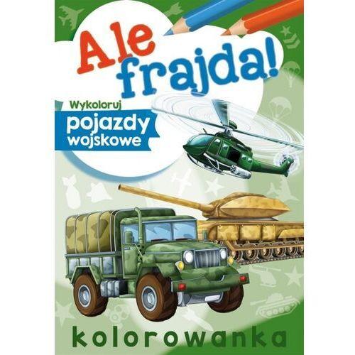 Książki dla dzieci, Ale frajda! wykoloruj pojazdy wojskowe (opr. broszurowa)