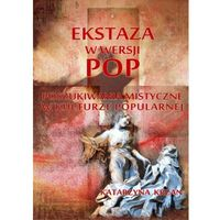 E-booki, Ekstaza w wersji pop. Poszukiwania mistyczne w kulturze popularnej - Katarzyna Krzan