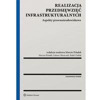 Książki prawnicze i akty prawne, Realizacja przedsięwzięć infrastrukturalnych - Marcin Pchałek (opr. broszurowa)