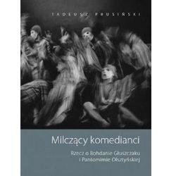 Milczący komedianci. Rzecz o Bohdanie Głuszczaku i Pantomimie Olsztyńskiej - PRUSIŃSKI TADEUSZ - książka