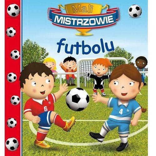 Książki dla dzieci, Mali Mistrzowie futbolu (opr. kartonowa)