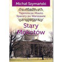 Przewodniki turystyczne, Tajemnicze miasto. Stary Mokotów / Ciekawe Miejsca (opr. broszurowa)