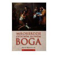 Książki dla dzieci, Miłosierdzie ostatnim słowem Boga (wydanie 2) - Wójtowicz Marek (opr. miękka)