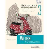 Książki do nauki języka, Włoski w tłumaczeniach. Gramatyka cz. 3 - 35% rabatu na drugą książkę! (opr. miękka)