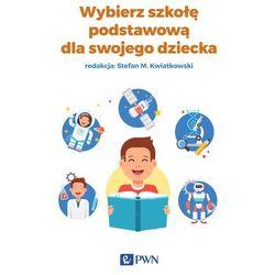 Wybierz szkołę podstawową dla swojego dziecka - Praca zbiorowa (opr. miękka)