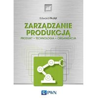 Biblioteka biznesu, Zarządzanie produkcją. produkt, technologia, organizacja (opr. miękka)