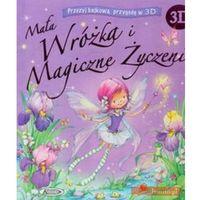 Książki dla dzieci, Mała wróżka i magiczne życzenie 3D (opr. twarda)