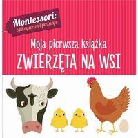 Książki dla dzieci, Montessori. Moja pierwsza książka.Zwierzęta na wsi - Chiara Piroddi (opr. kartonowa)