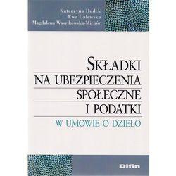 Składki na ubezpieczenia społeczne i podatki w umowie o dzieło (opr. miękka)