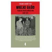 Reportaże, Wielki głód. Tragiczne skutki polityki Mao 1958-1962 (opr. twarda)