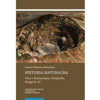 E-booki, Historia naturalna. Tom I: Kosmologia i Geografia. Księgi II-VI - Gajusz Pliniusz Sekundus (PDF)