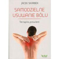 Książki medyczne, Samodzielne usuwanie bólu. Terapia powięzi - Jacek Skarbek (opr. broszurowa)
