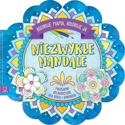 Niezwykłe mandale. koloruje mama, koloruję ja - praca zbiorowa (opr. broszurowa)