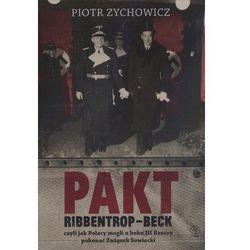 Pakt Ribbentrop-Beck. czyli jak Polacy mogli u boku III Rzeszy pokonać Związek Sowiecki (opr. miękka)