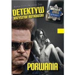 Detektyw Krzysztof Rutkowski. Porwania - Krzysztof Mańka - ebook