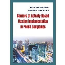 Barriers of Activity-Based Costing Implementation in Polish Companies (opr. twarda)