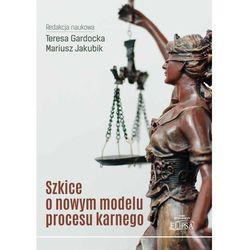 Szkice o nowym modelu procesu karnego - Teresa Gadocka (opr. miękka)