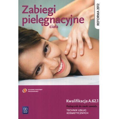 Książki medyczne, Zabiegi pielęgnacyjne ciała. Podręcznik do nauki zawodu technik usług kosmetycznych. (opr. miękka)
